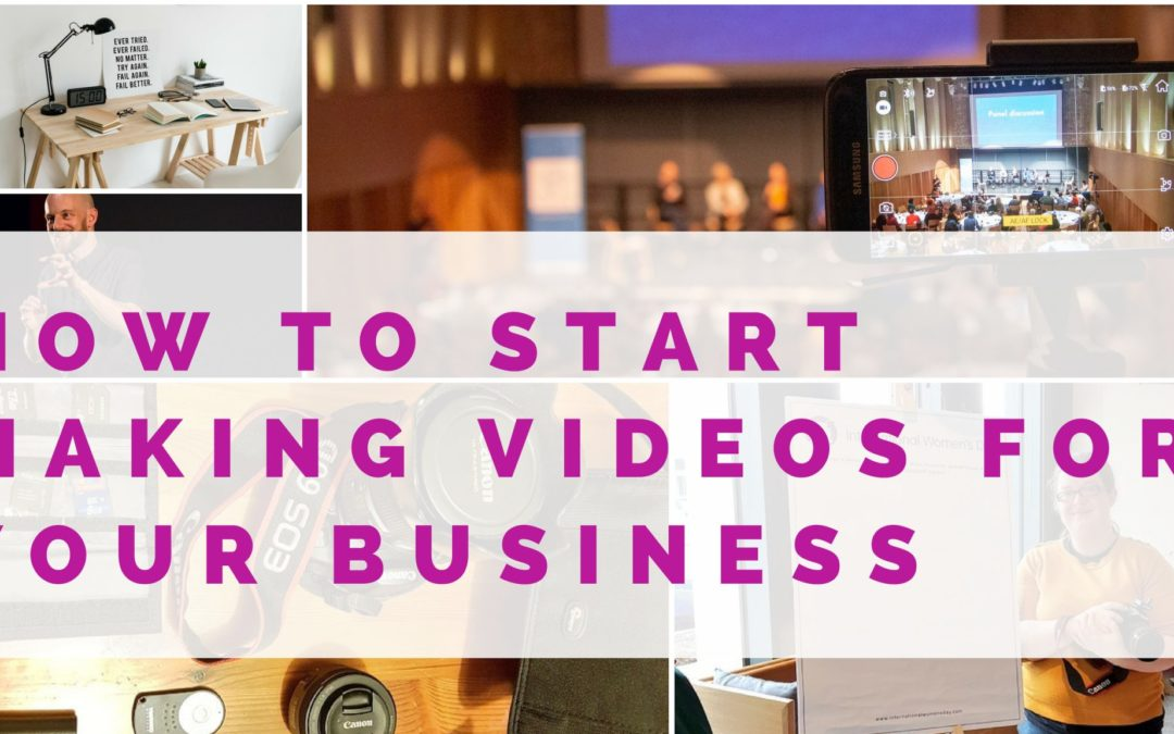 How to start making videos for your business